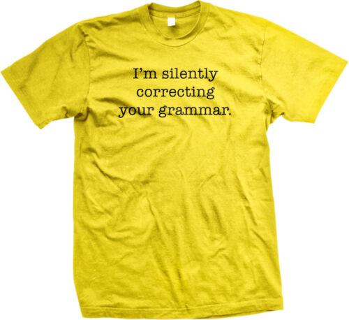 Im Silently Correcting Your Grammar Nazi English Syntax Funny Humor Mens T-shirt