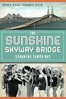The Sunshine Skyway Bridge: Spanning Tampa Bay by Richard N Sitler, Nevin D Sitler (Paperback / softback, 2013)