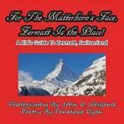For the Matterhorn's Face, Zermatt Is the Place, a Kid's Guide to Zermatt, Switzerland by Penelope Dyan (Paperback / softback, 2010)