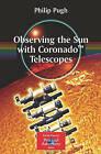 Observing the Sun with Coronado Telescopes by Philip Pugh (Paperback, 2007)