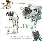 For the Love of Dogs: An A-To-Z Primer for Dog Lovers of All Ages by Allison Entrekin (Hardback, 2011)