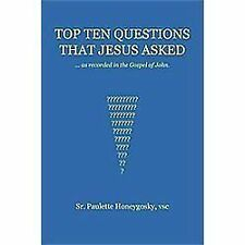 Top Ten Questions that Jesus Asked : As Recorded in the Gospel of John by...