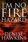 I'm No Fire Hazard: My Family's Battle Against Muscular Distrophy by Denise Hawkins (Hardback, 2012)