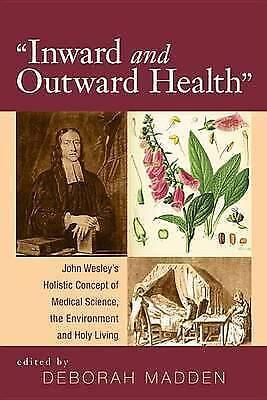 Inward & Outward Health : John Wesley's Holistic Concept of Medical Science, ...