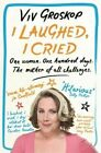 I Laughed, I Cried: One Woman, One Hundred Days, The Mother of all Challenges by Viv Groskop (Paperback, 2014)