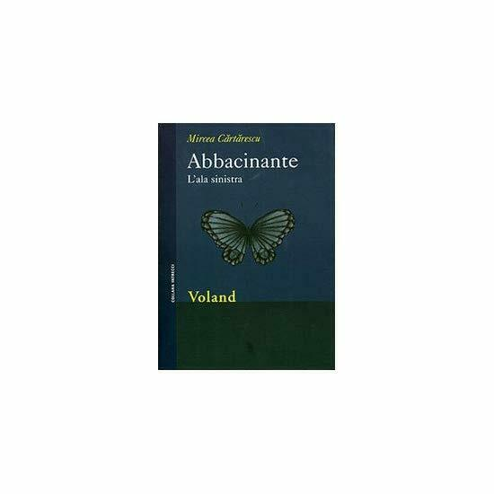 9788888700755 Abbacinante. L'ala sinistra - Mircea Cartarescu,B. Mazzoni
