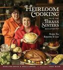 Heirloom Cooking with the Brass Sisters: Recipes You Remember and Love by Marilynn Brass, Sheila Brass (Hardback)