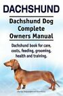 Dachshund. Dachshund Dog Complete Owners Manual. Dachshund Book for Care, Costs, Feeding, Grooming, Health and Training. by Asia Moore, George Hoppendale (Paperback / softback, 2015)
