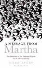 A Message from Martha: The Extinction of the Passenger Pigeon and its Relevance Today by Mark Avery (Hardback, 2014)