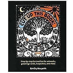 Cut up This Book! : Step-By-Step Instruction for Artworks, Greeting Cards,  Keepsakes, and More by Emily Hogarth (2012, Hardcover) for sale online |