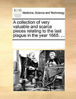 A Collection of Very Valuable and Scarce Pieces Relating to the Last Plague in the Year 1665. ... by Multiple Contributors (Paperback / softback, 2010)