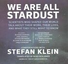 We Are All Stardust: Scientists Who Shaped Our World Talk about Their Work, Their Lives, and What They Still Want to Know by Stefan Klein (CD-Audio, 2015)