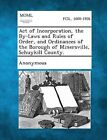 Act of Incorporation, the By-Laws and Rules of Order, and Ordinances of the Borough of Minersville, Schuykill County. by Gale, Making of Modern Law (Paperback / softback, 2013)