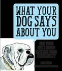What Your Dog Says About You: How Your Pet's Breed Matches Your Personality by Liam Ryan (Hardback, 2016)