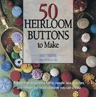 50 Heirloom Buttons to Make : A Gallery of Decorative Fabric, Needle-Lace, Crochet, and Ribbon and Braid Closures You Can Create by Nancy Nehring (1996, Paperback)