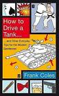 How to Drive a Tank: and Other Everyday Tips for the Modern Gentleman by Frank Coles (Hardback, 2009)