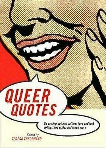Queer Zitate: auf Coming Out und Culture, Liebe und Lust, Politik und Stolz