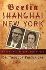 Berlin-Shanghai-New York: My Family's Flight from Hitler by Theodor Friedrichs (Paperback / softback, 2007)