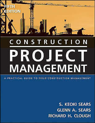 Construction Project Management: A Practical Guide to Field Construction Manage