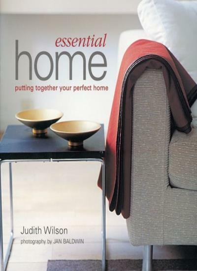 Essential Home: Putting Together Your Perfect Home,Judith Wilson