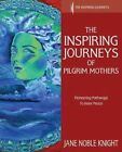 The Inspiring Journeys of Pilgrim Mothers: Pioneering Pathways to Inner Peace by Jane Noble Knight (Paperback / softback, 2013)