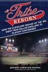 A Tribe Reborn: How the Cleveland Indians of the '90s Went from Cellar Dwellers to Playoff Contenders by George Christian Pappas (Hardback, 2014)