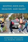 Keeping Kids Safe, Healthy, and Smart : An Educator's Guide to Child Health and Safety by Marcel Lebrun and Kimberly Williams (2008, E-book)