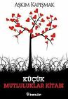 Kücük Mutluluklar Kitabi von Askim Kapismak (2012, Taschenbuch)