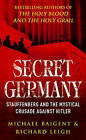 Secret Germany: Claus Von Stauffenberg and the Mystical Crusade Against Hitler by Richard Leigh, Michael Baigent (Paperback, 2006)