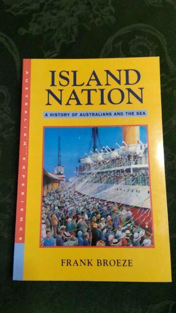 Island Nation: A History of Australians & the Sea Frank Broeze