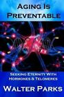 Aging Is Preventable by Walter Parks (Paperback / softback, 2013)