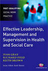 Effective Leadership, Management and Supervision in Health and Social Care by Richard Field, Keith Brown, Ivan Lincoln Gray (Paperback, 2010)