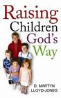 Raising Children God's Way by David Martyn Lloyd-Jones (Paperback, 2007)