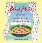 Baked Alaska: Recipes for Sweet Comforts from the North Country by MS Sarah Eppenbach (Paperback / softback, 2015)