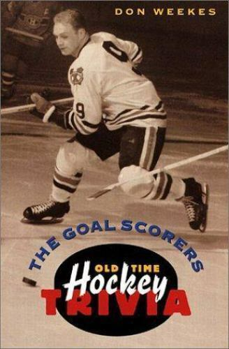 Goal Scorers : Old Time Hockey Trivia by Weekes, Don