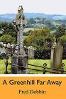 A Greenhill Far Away by Fred Dobbin (Paperback / softback, 2009)