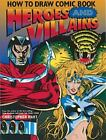 How to Draw Comic Book Heroes and Villains by Christopher Hart (1995, Paperback)