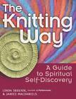 The Knitting Way: A Guide to Spiritual Self-Discovery by Linda Skolnik, Janice MacDaniels (Paperback, 2005)