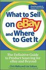 What to Sell on eBay and Where to Get it: The Definitive Guide to Product Sourcing for eBay and Beyond by Chris Malta, Lisa Suttora (Paperback, 2006)