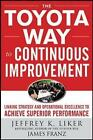 The Toyota Way to Continuous Improvement: Linking Strategy and Operational Excellence to Achieve Superior Performance by James K. Franz, David Meier, Jeffrey K. Liker (Hardback, 2011)