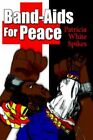 Band-aids for Peace 9781425932831 by Patricia White Spikes Hardback