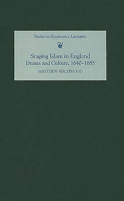 Staging Islam in England: Drama and Culture, 1640-1685 by  Birchwood, Matthew