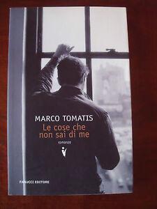 Le cose che non sai di me  (Marco Tomatis) Fanucci 2009 ME/6