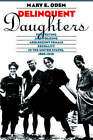 Delinquent Daughters: Protecting and Policing Adolescent Female Sexuality in the United States, 1885-1920 by Mary E. Odem (Paperback, 1995)