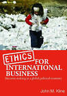 Ethics in International Business: Decision-Making in a Global Political Economy by John M. Kline (Paperback, 2005)