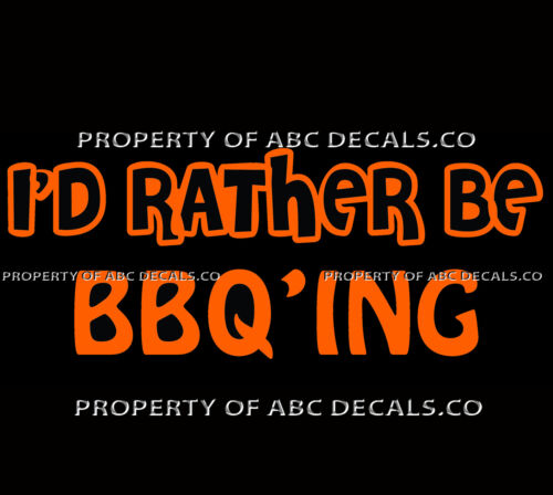 VRS ID RATHER BE COOKING BBQ BBQing Grill Grilling Barbecue CAR VINYL DECAL