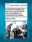 A Practical Treatise on the Law of Partnership: With Precedents of Copartnership Deeds. by Henry Cary (Paperback / softback, 2010)