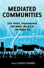 Mediated Communities: Civic Voices, Empowerment and Media Literacy in the Digital Era by Peter Lang Publishing Inc (Paperback, 2014)