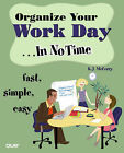 Organize Your Work Day in No Time: Fast, Simple, Easy by K.J. McCorry (Paperback, 2005)