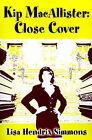Kip Macallister: Close Cover by Lisa Hendrix Simmons (Paperback / softback, 2001)